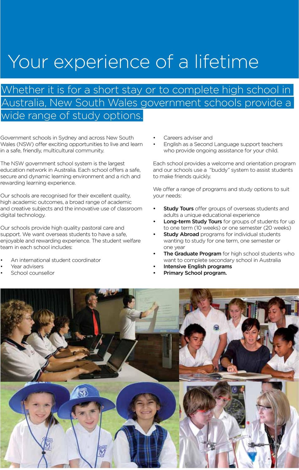 The NSW government school system is the largest education network in Australia. Each school offers a safe, secure and dynamic learning environment and a rich and rewarding learning experience.