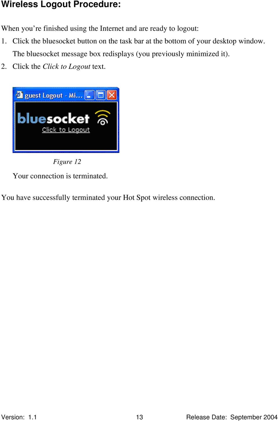 The bluesocket message box redisplays (you previously minimized it). 2. Click the Click to Logout text.