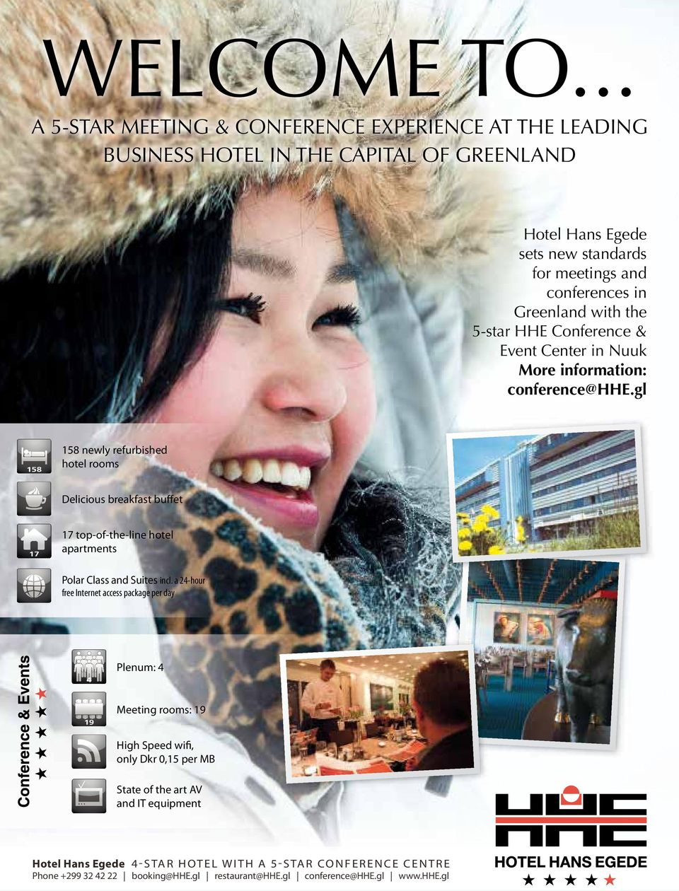 the 5-star HHE Conference & Event Center in Nuuk More information: conference@hhe.