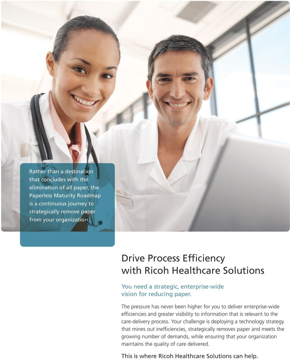 The pressure has never been higher for you to deiver enterprise-wide efficiencies and greater visibiity to information that is reevant to the care-deivery process.