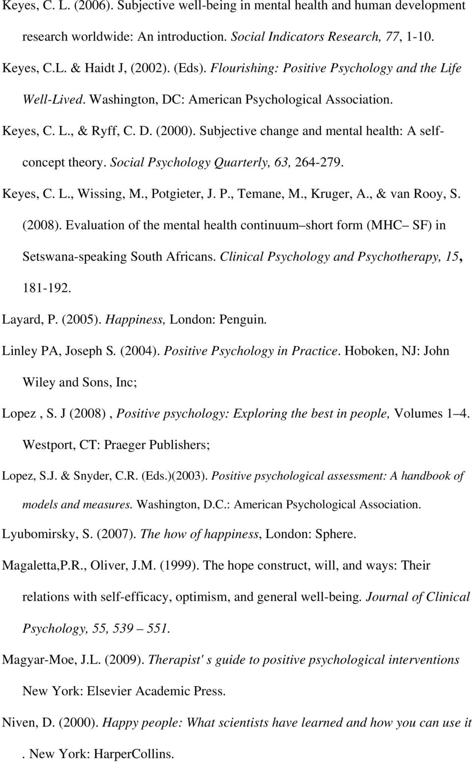 Subjective change and mental health: A selfconcept theory. Social Psychology Quarterly, 63, 264-279. Keyes, C. L., Wissing, M., Potgieter, J. P., Temane, M., Kruger, A., & van Rooy, S. (2008).