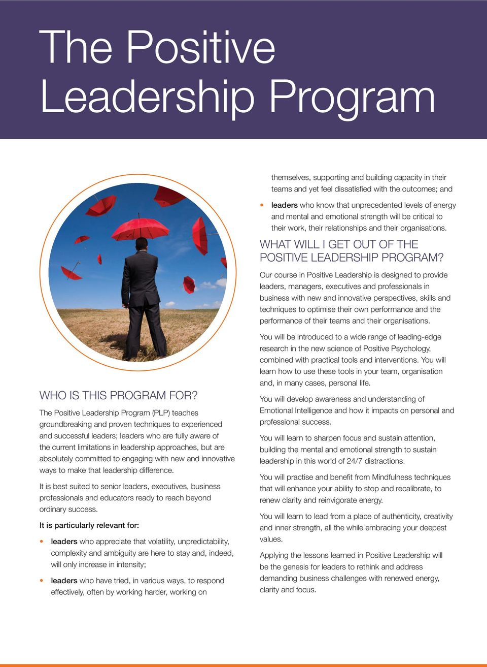 Our course in Positive Leadership is designed to provide leaders, managers, executives and professionals in business with new and innovative perspectives, skills and techniques to optimise their own