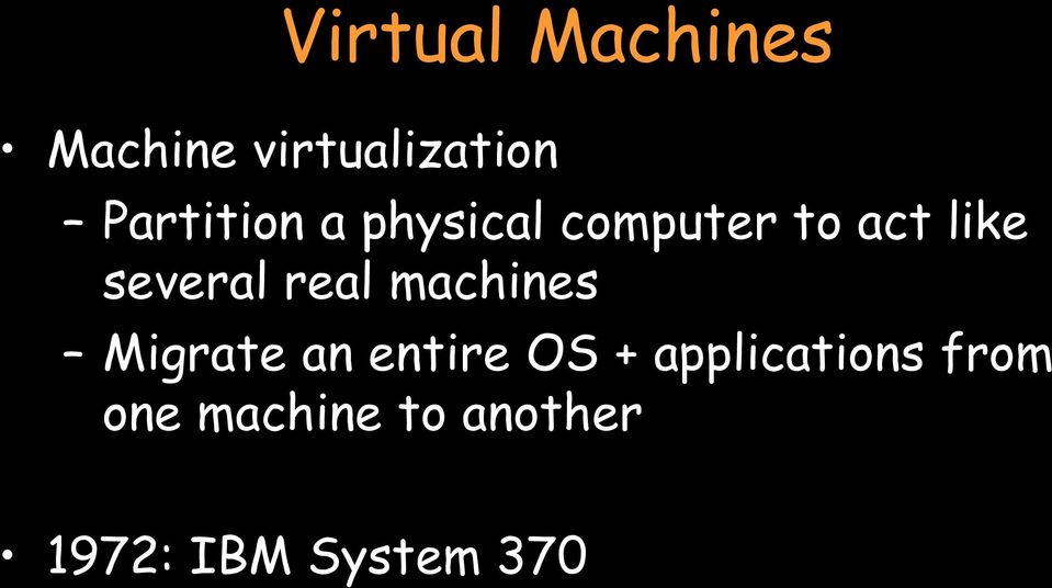 several real machines Migrate an entire OS +