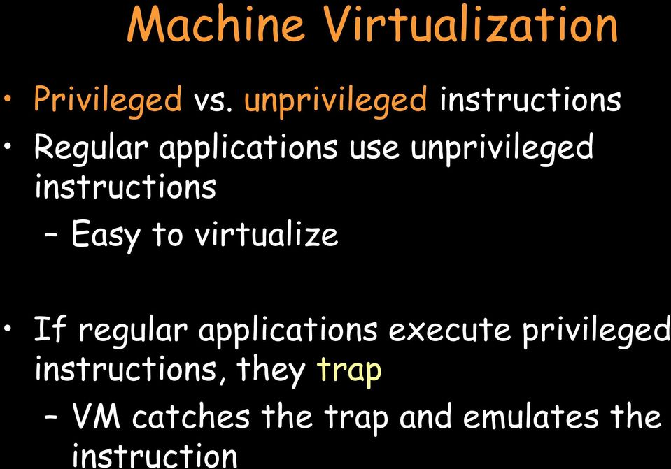 unprivileged instructions Easy to virtualize If regular