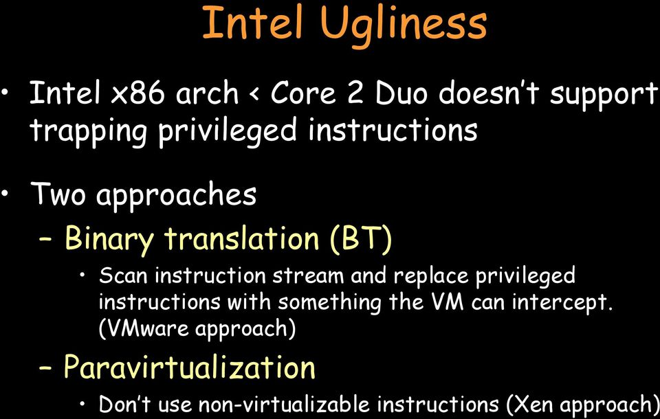 replace privileged instructions with something the VM can intercept.