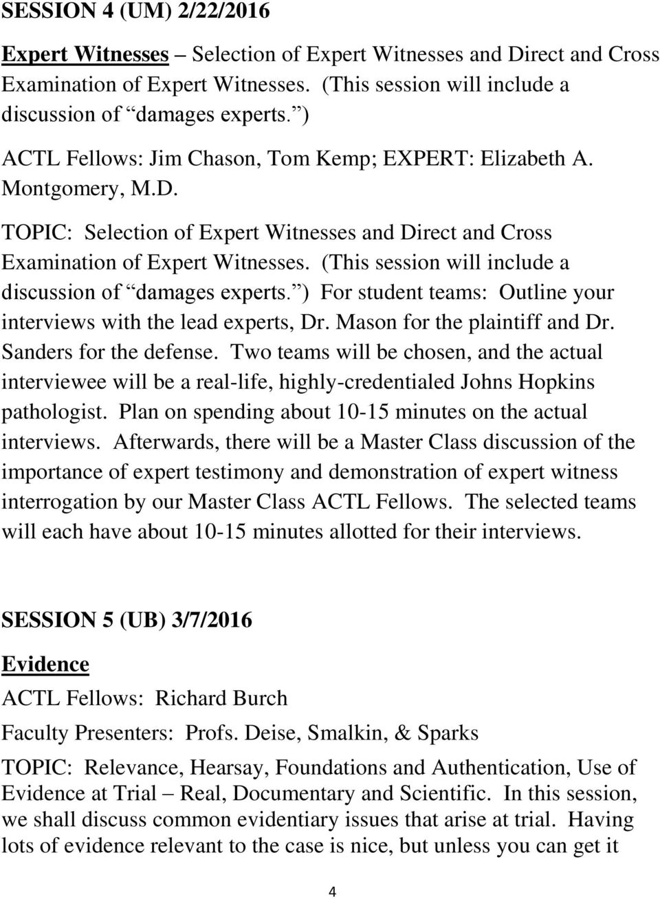 (This session will include a discussion of damages experts. ) For student teams: Outline your interviews with the lead experts, Dr. Mason for the plaintiff and Dr. Sanders for the defense.