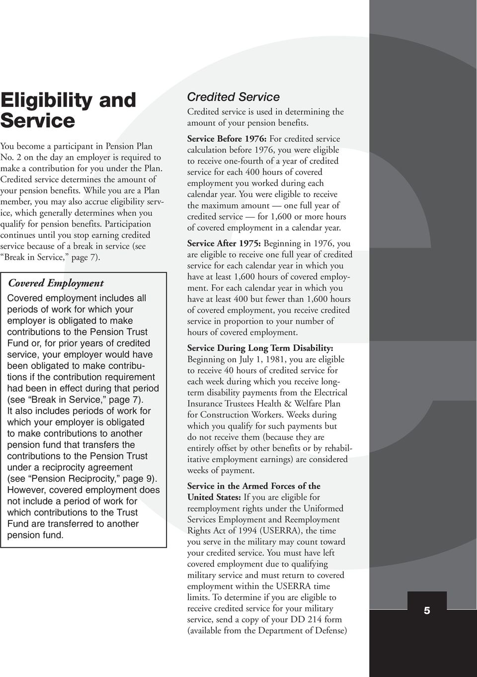 Participation continues until you stop earning credited service because of a break in service (see Break in Service, page 7).
