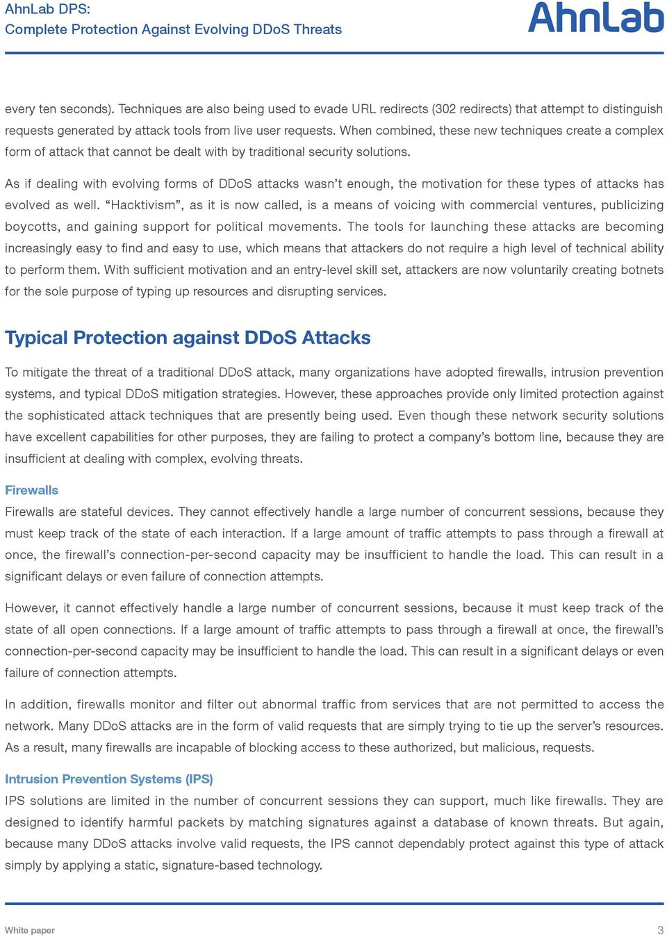 As if dealing with evolving forms of DDoS attacks wasn t enough, the motivation for these types of attacks has evolved as well.