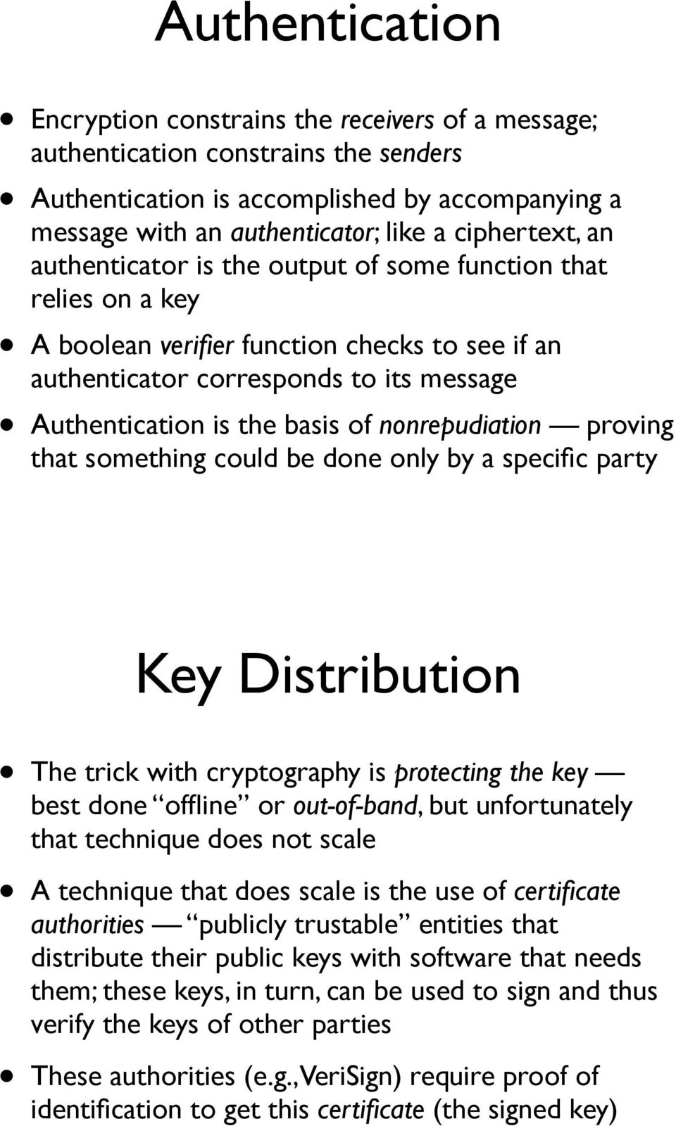 of nonrepudiation proving that something could be done only by a specific party Key Distribution The trick with cryptography is protecting the key best done offline or out-of-band, but unfortunately