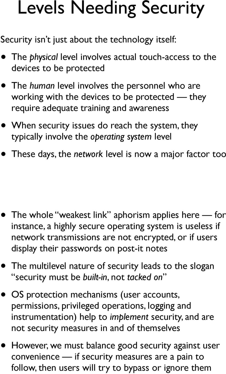 network level is now a major factor too The whole weakest link aphorism applies here for instance, a highly secure operating system is useless if network transmissions are not encrypted, or if users