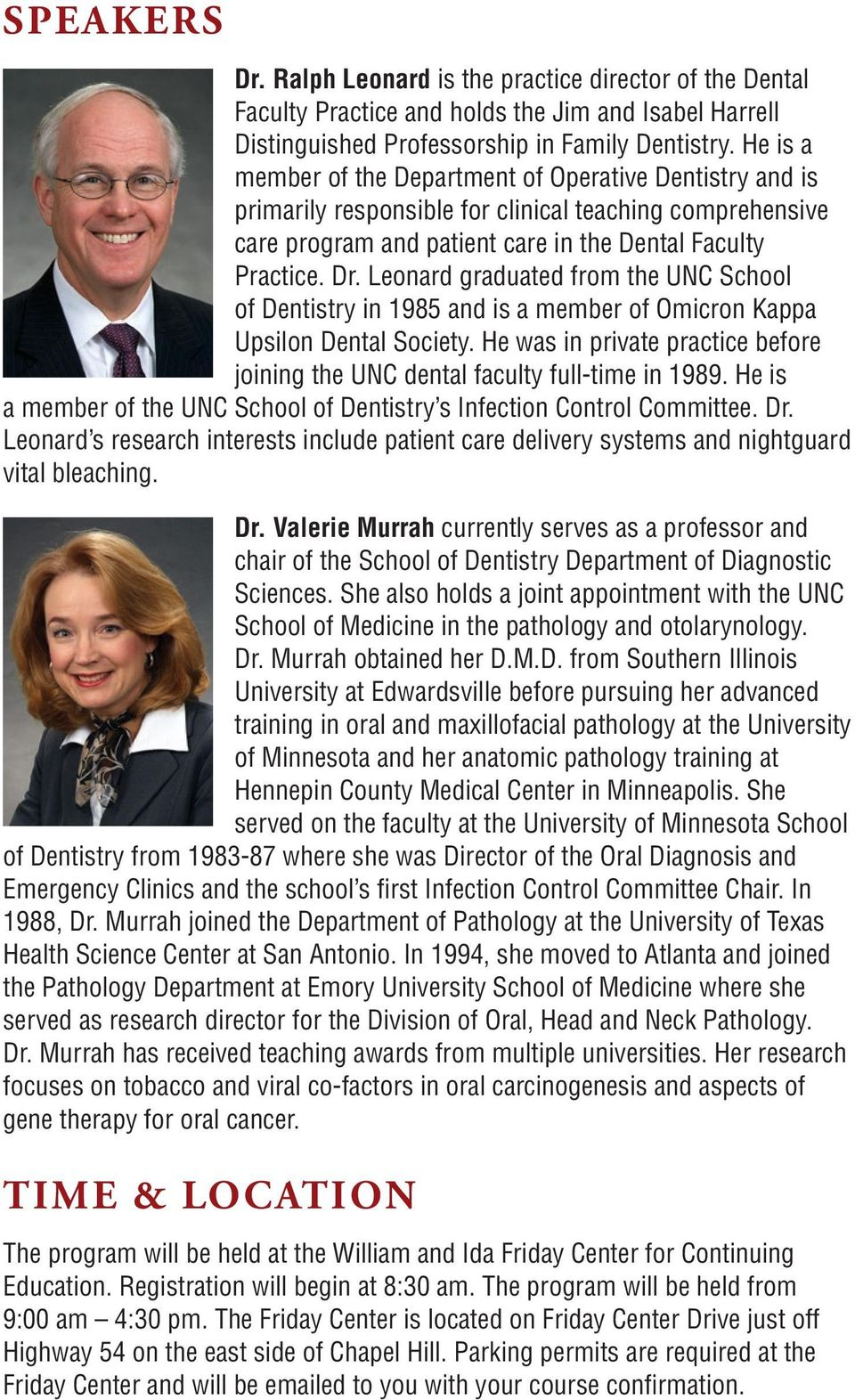 Leonard graduated from the UNC School of Dentistry in 1985 and is a member of Omicron Kappa Upsilon Dental Society. He was in private practice before joining the UNC dental faculty full-time in 1989.
