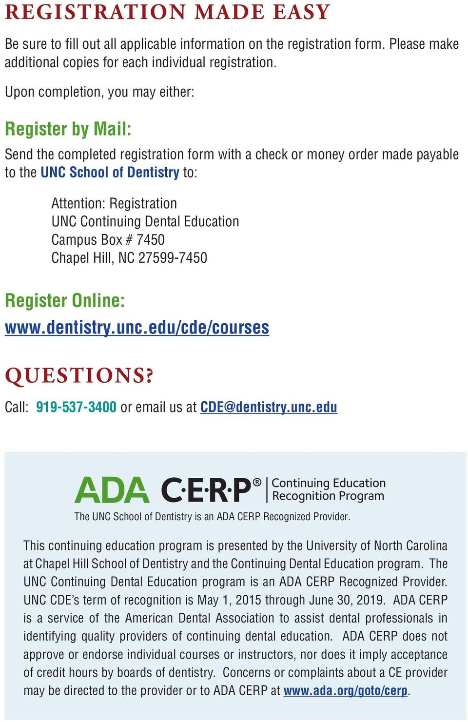 Continuing Dental Education Campus Box # 7450 Chapel Hill, NC 27599-7450 Register Online: www.dentistry.unc.edu/cde/courses QUESTIONS? Call: 919-537-3400 or email us at CDE@dentistry.unc.edu The UNC School of Dentistry is an ADA CERP Recognized Provider.