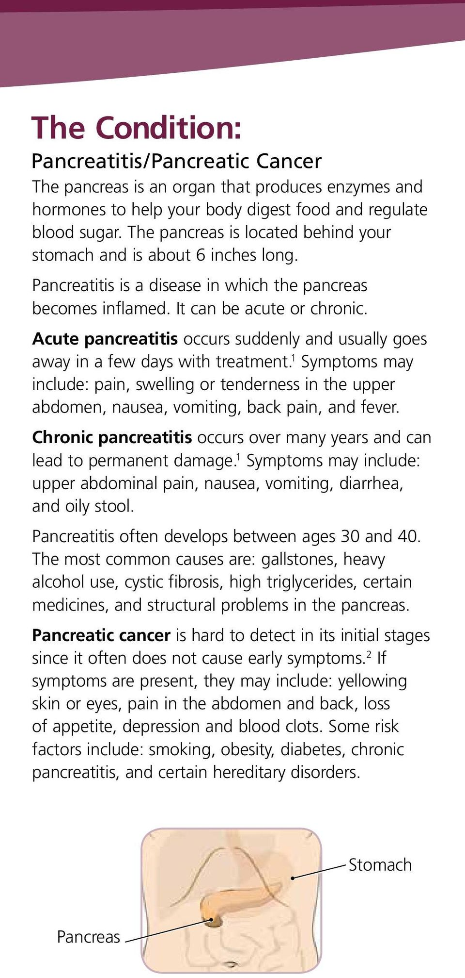 Acute pancreatitis occurs suddenly and usually goes away in a few days with treatment.