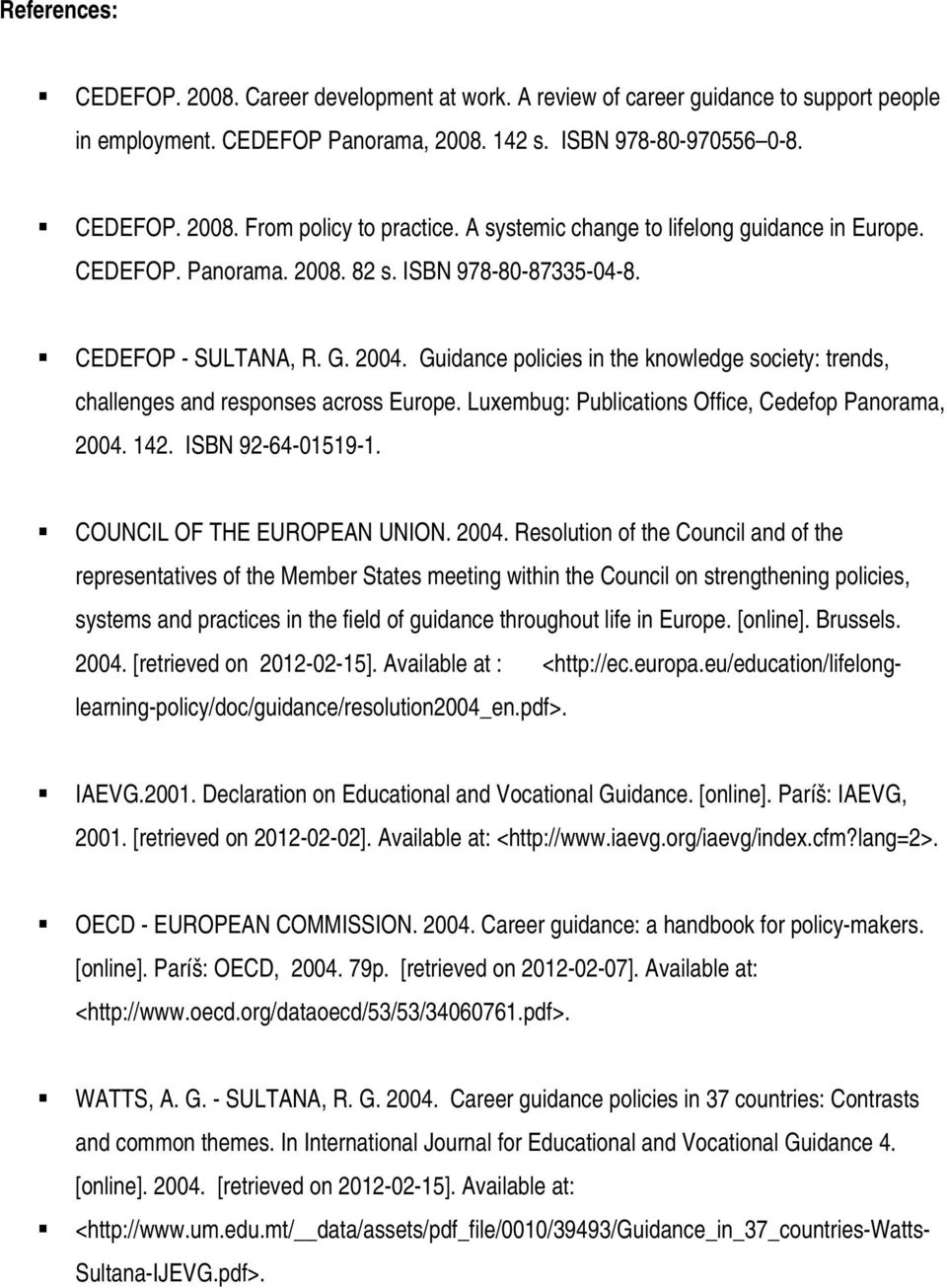 Guidance policies in the knowledge society: trends, challenges and responses across Europe. Luxembug: Publications Office, Cedefop Panorama, 2004. 142. ISBN 92-64-01519-1.