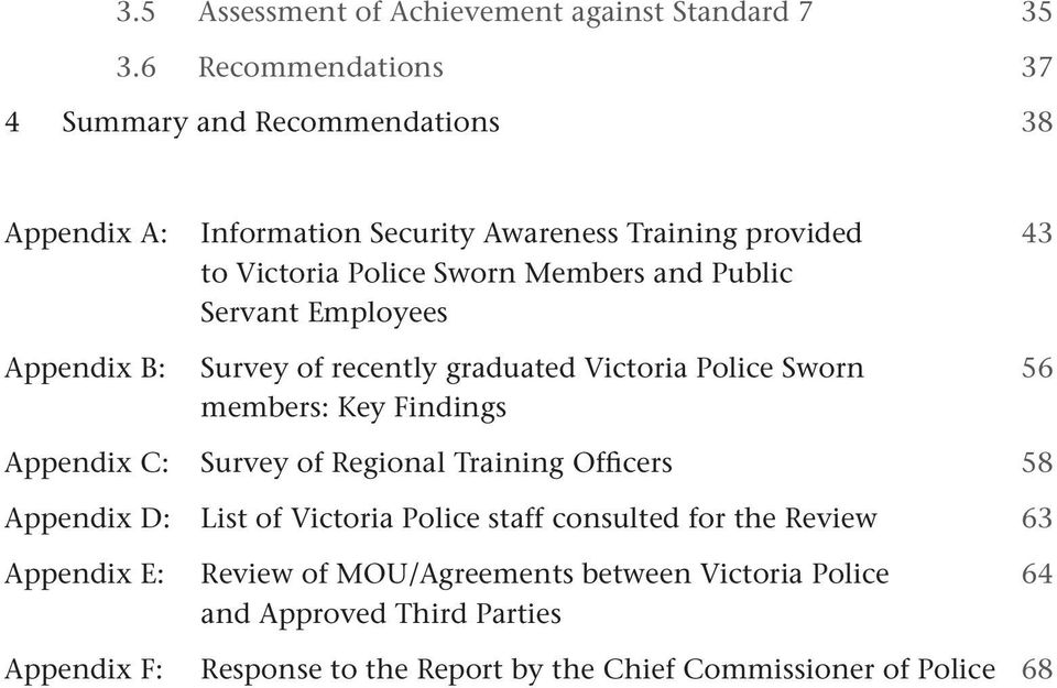 and Public Servant Employees Appendix B: Survey of recently graduated Victoria Police Sworn 56 members: Key Findings Appendix C: Survey of Regional