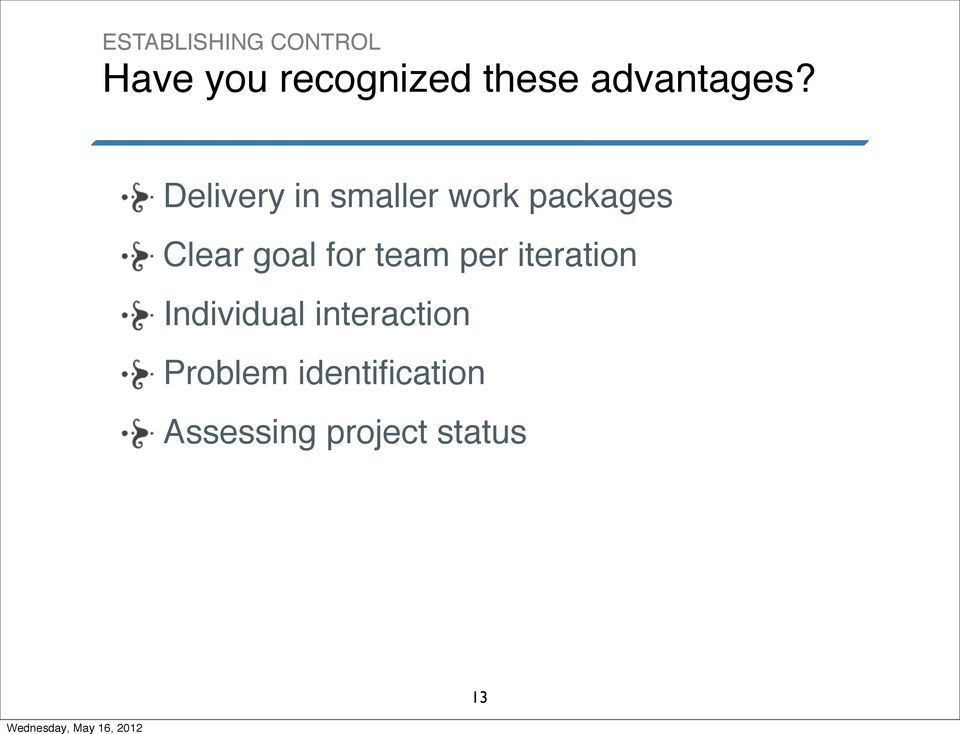 Delivery in smaller work packages Clear goal for