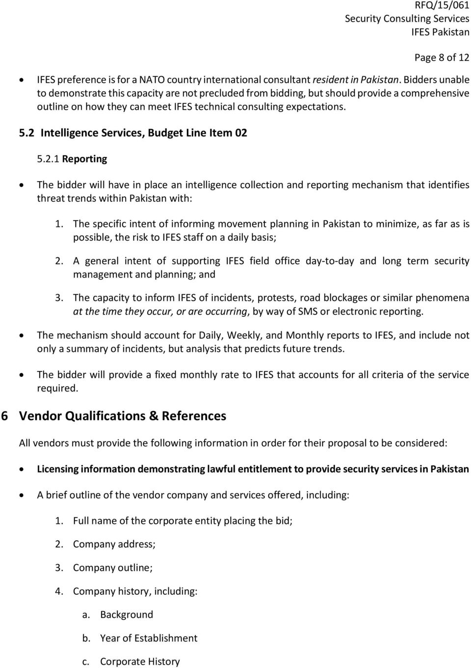 2 Intelligence Services, Budget Line Item 02 5.2.1 Reporting The bidder will have in place an intelligence collection and reporting mechanism that identifies threat trends within Pakistan with: 1.
