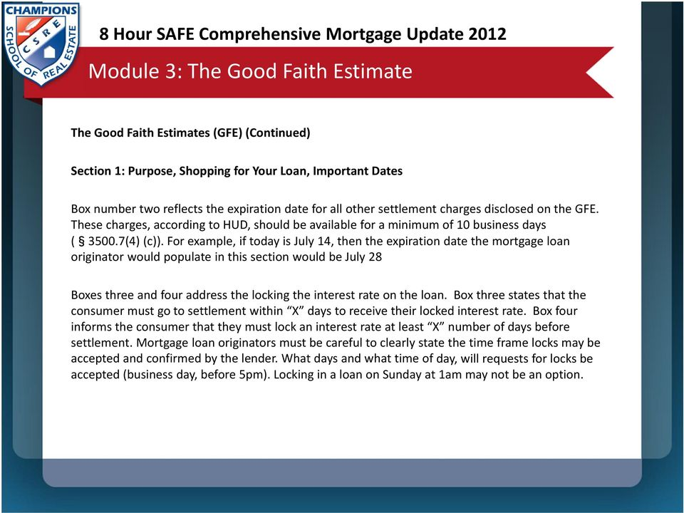 For example, if today is July 14, then the expiration date the mortgage loan originator would populate in this section would be July 28 Boxes three and four address the locking the interest rate on