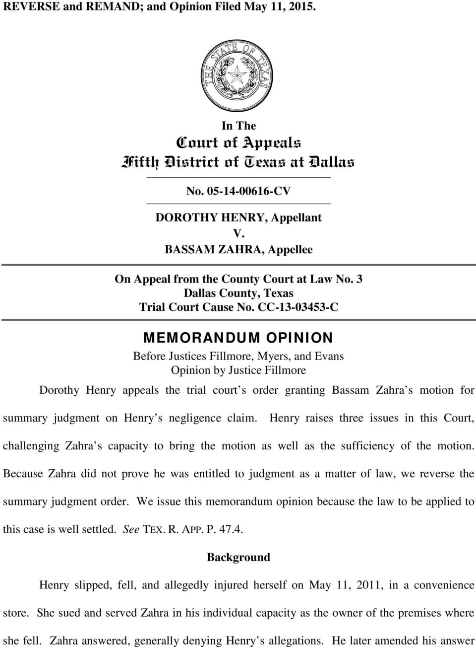 CC-13-03453-C MEMORANDUM OPINION Before Justices Fillmore, Myers, and Evans Opinion by Justice Fillmore Dorothy Henry appeals the trial court s order granting Bassam Zahra s motion for summary