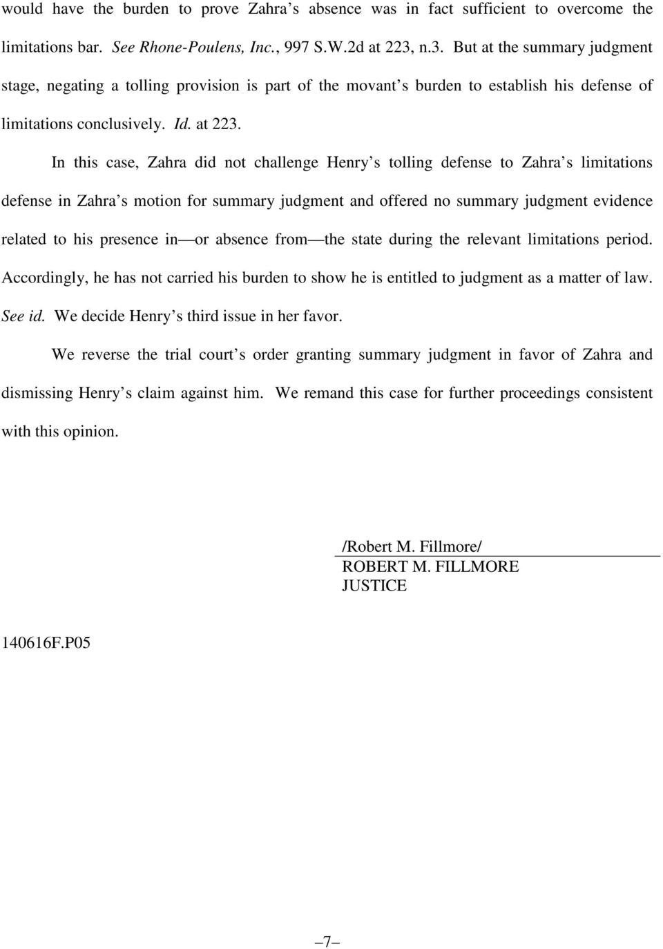 In this case, Zahra did not challenge Henry s tolling defense to Zahra s limitations defense in Zahra s motion for summary judgment and offered no summary judgment evidence related to his presence in