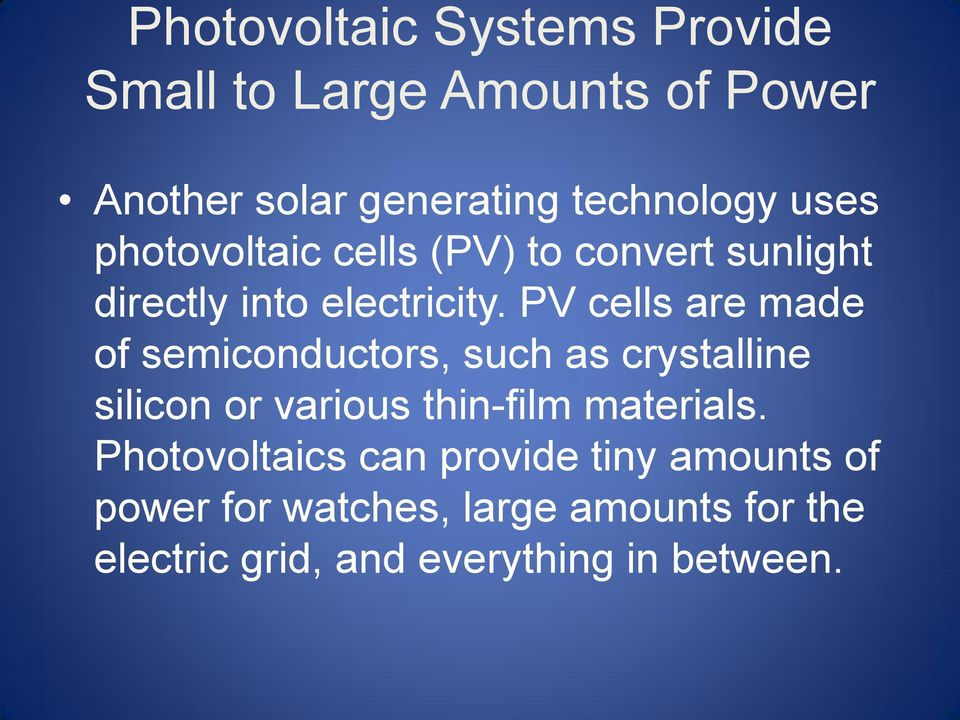 PV cells are made of semiconductors, such as crystalline silicon or various thin-film materials.
