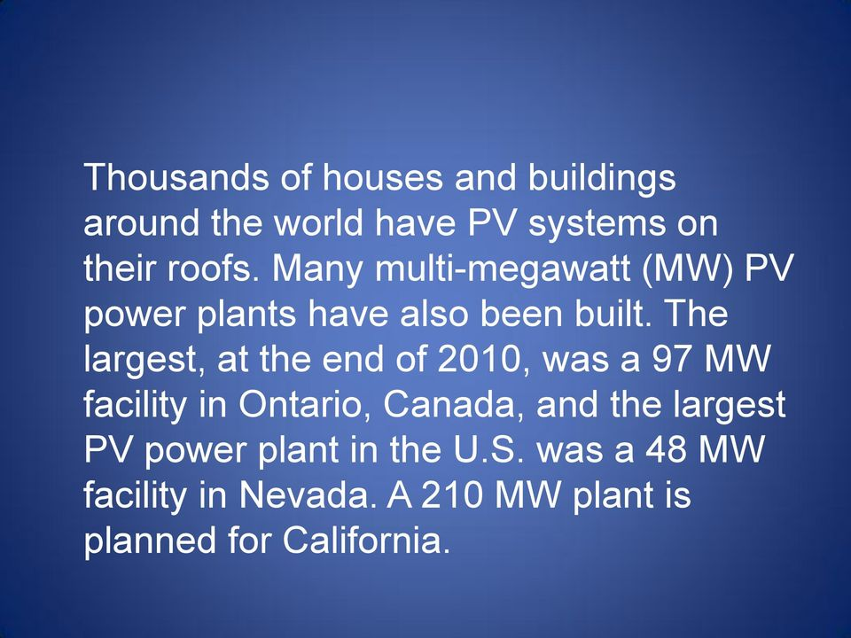 The largest, at the end of 2010, was a 97 MW facility in Ontario, Canada, and the