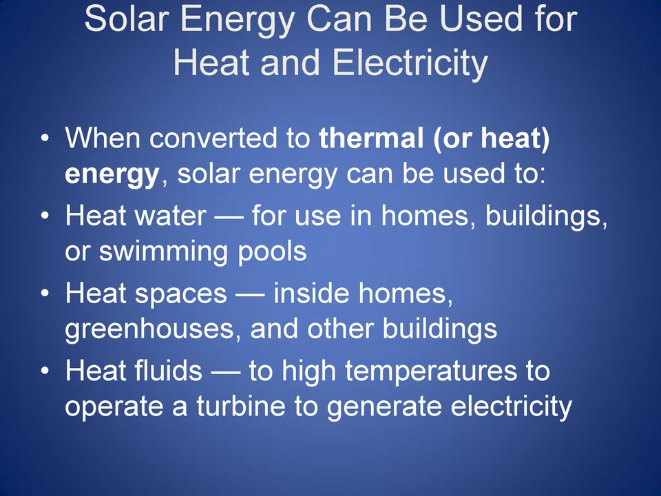 buildings, or swimming pools Heat spaces inside homes, greenhouses, and other