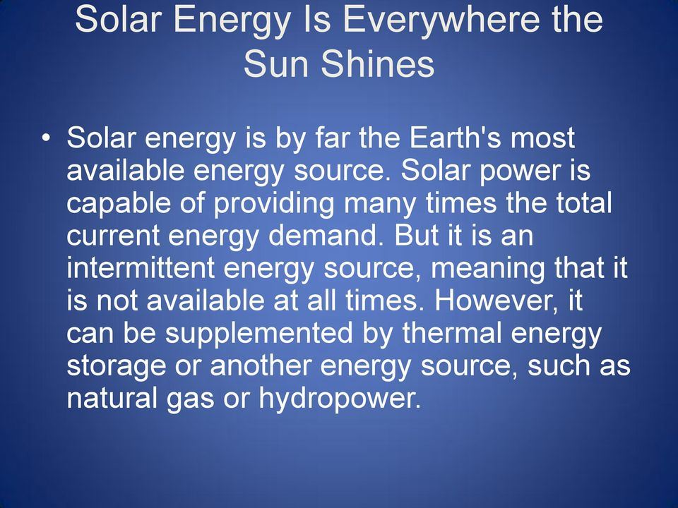 But it is an intermittent energy source, meaning that it is not available at all times.