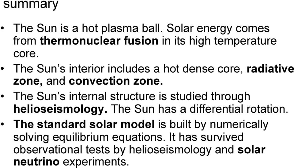 The Sun s internal structure is studied through helioseismology. The Sun has a differential rotation.