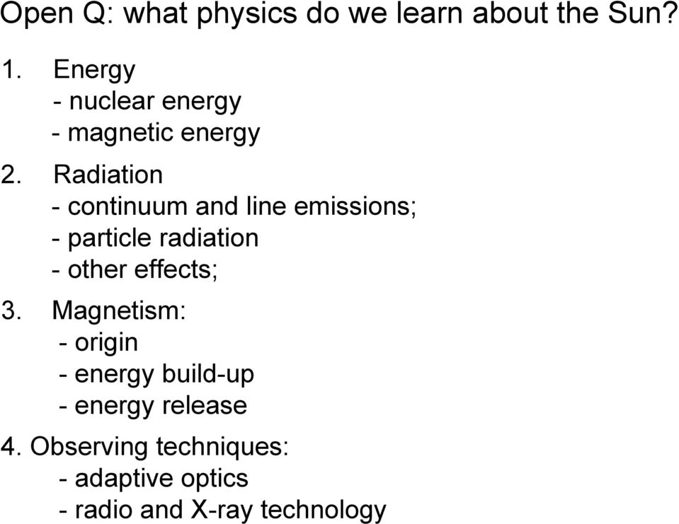 Radiation - continuum and line emissions; - particle radiation - other
