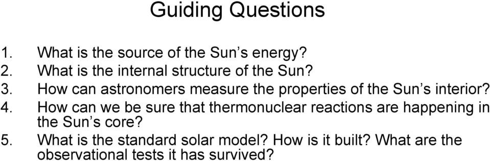 How can astronomers measure the properties of the Sun s interior? 4.