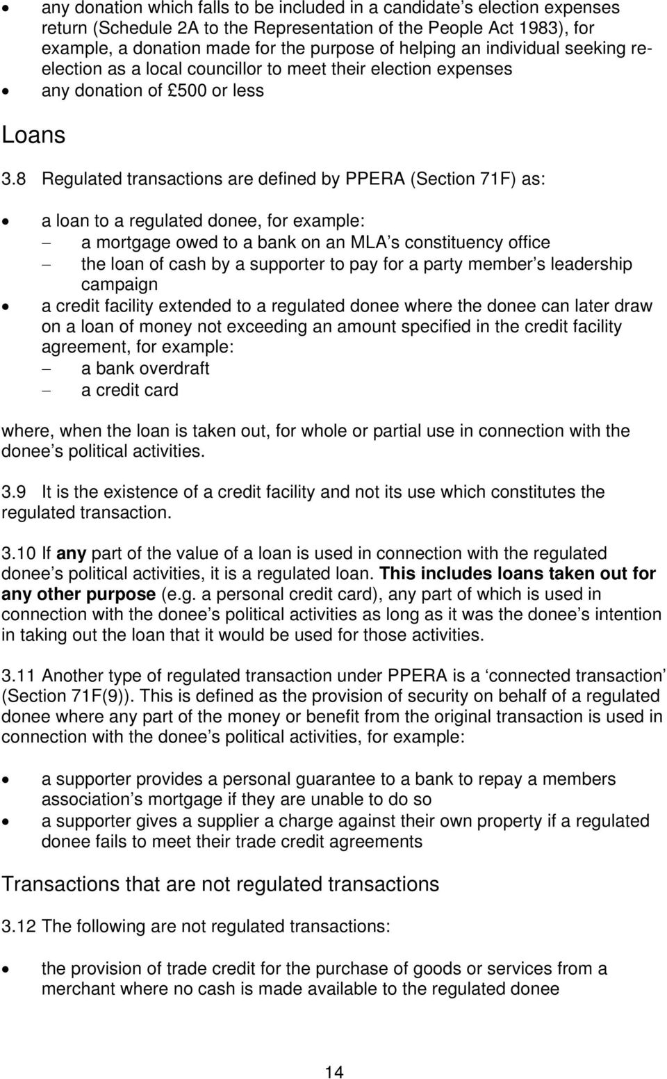 8 Regulated transactions are defined by PPERA (Section 71F) as: a loan to a regulated donee, for example: a mortgage owed to a bank on an MLA s constituency office the loan of cash by a supporter to