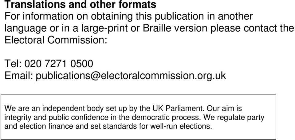 publications@electoralcommission.org.uk We are an independent body set up by the UK Parliament.