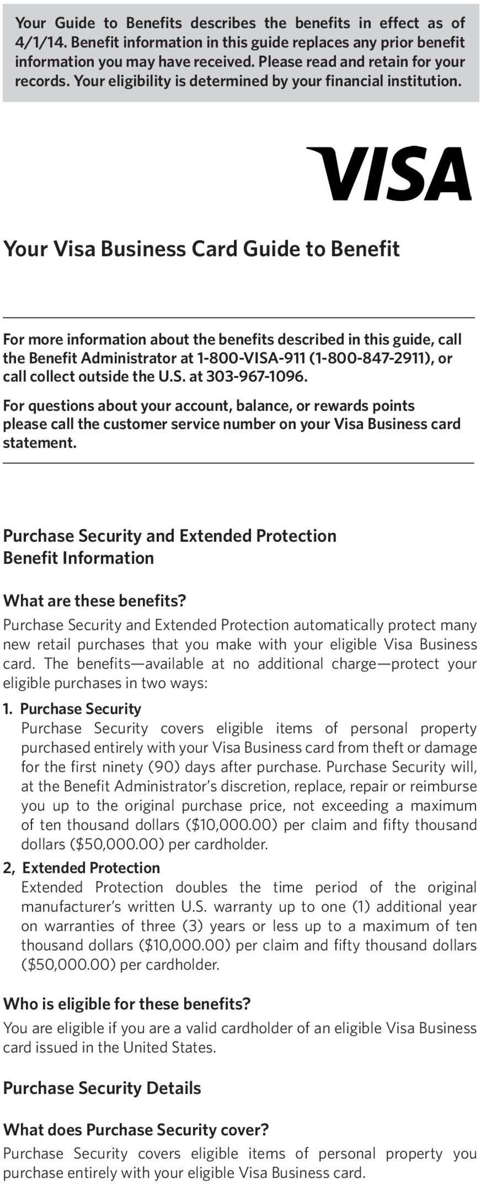 Your Visa Business Card Guide to Benefit For more information about the benefits described in this guide, call the Benefit Administrator at 1-800-VISA-911 (1-800-847-2911), or call collect outside