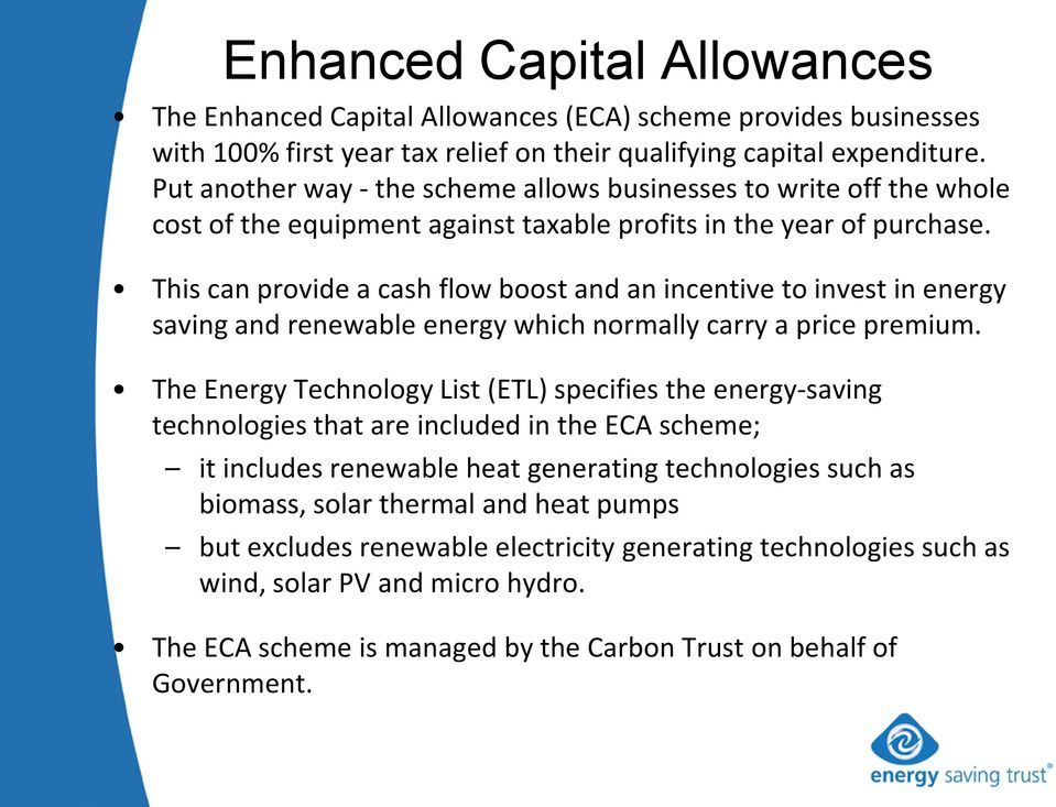 This can provide a cash flow boost and an incentive to invest in energy saving and renewable energy which normally carry a price premium.