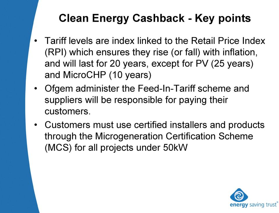 administer the Feed-In-Tariff scheme and suppliers will be responsible for paying their customers.