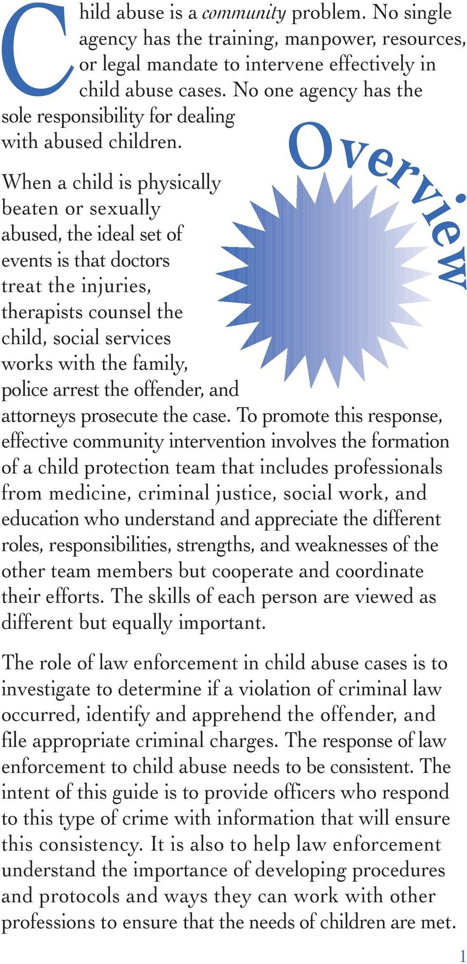 When a child is physically beaten or sexually abused, the ideal set of events is that doctors treat the injuries, therapists counsel the child, social services works with the family, police arrest