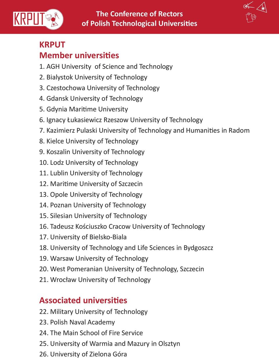 Koszalin University of Technology 10. Lodz University of Technology 11. Lublin University of Technology 12. Maritime University of Szczecin 13. Opole University of Technology 14.