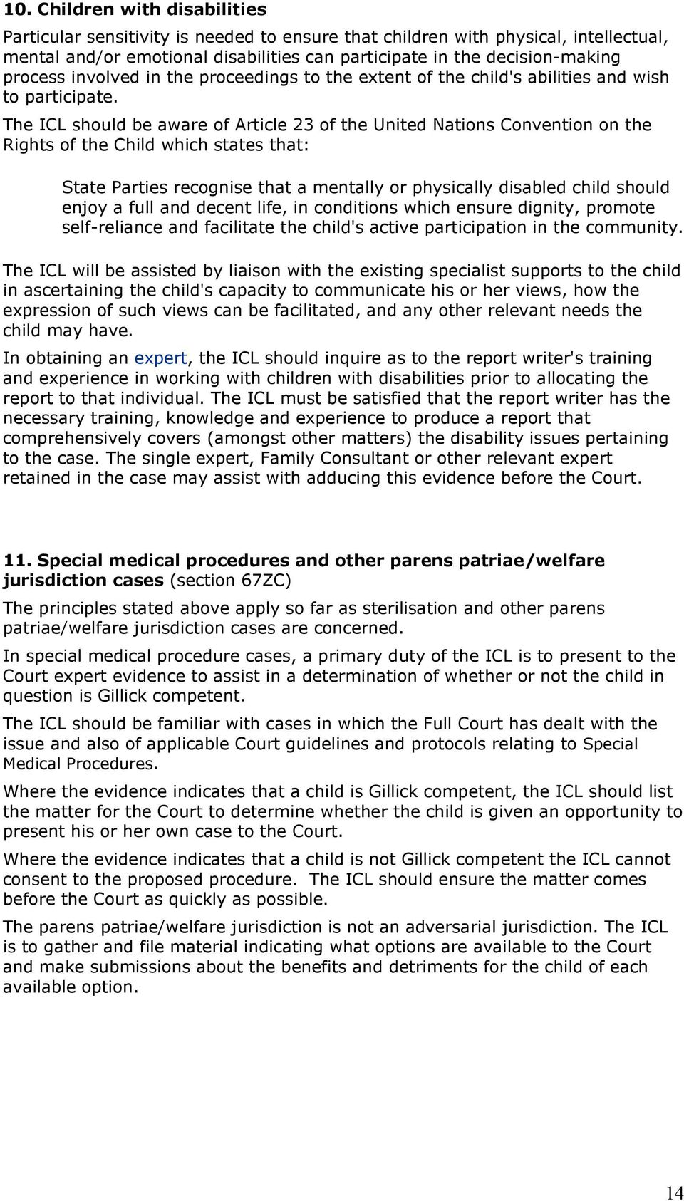 The ICL should be aware of Article 23 of the United Nations Convention on the Rights of the Child which states that: State Parties recognise that a mentally or physically disabled child should enjoy