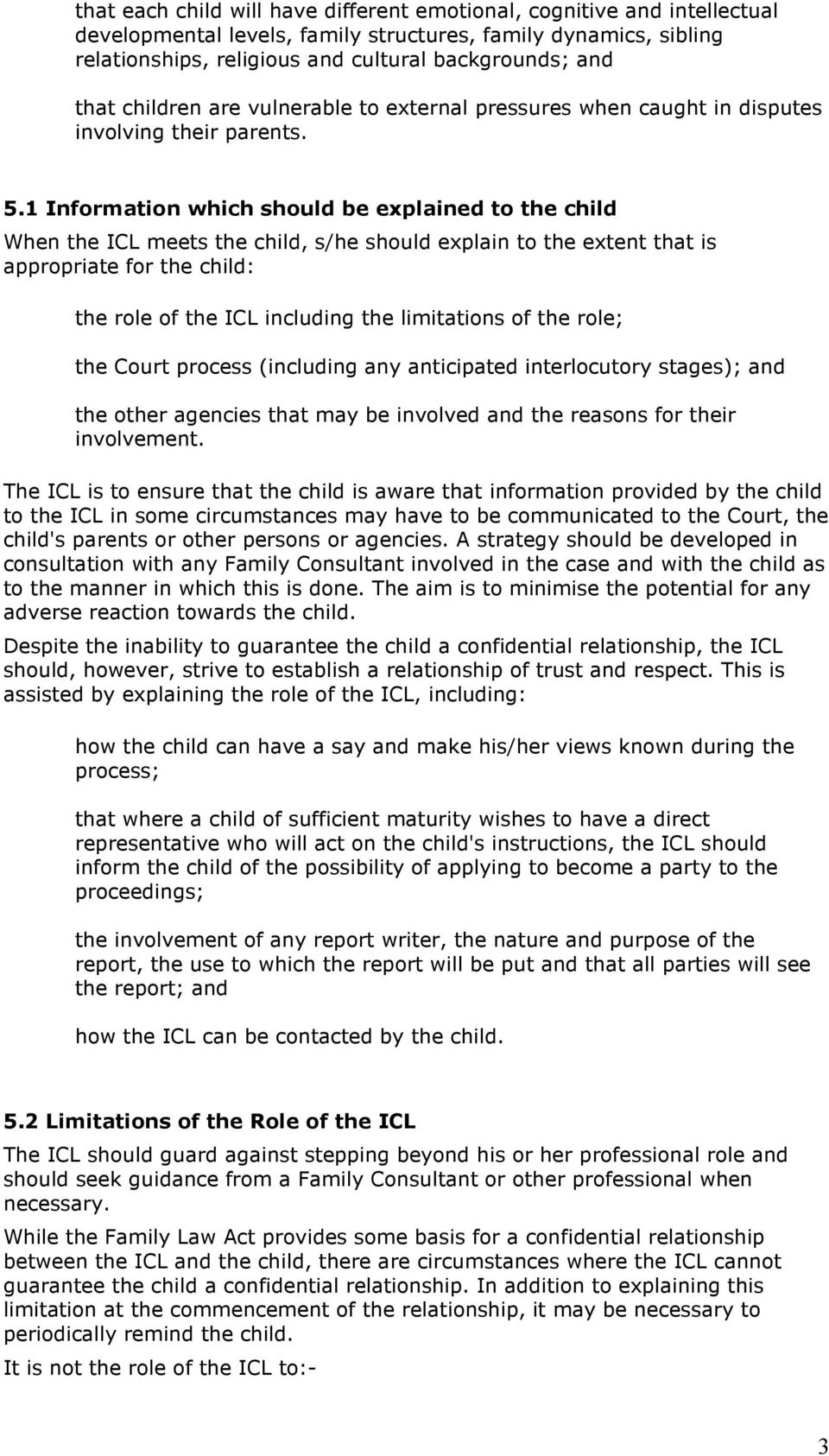 1 Information which should be explained to the child When the ICL meets the child, s/he should explain to the extent that is appropriate for the child: the role of the ICL including the limitations
