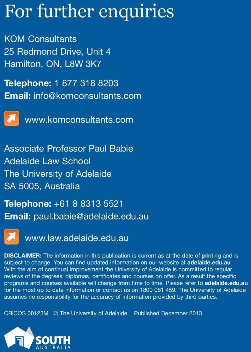adelaide.edu.au DISCLAIMER: The information in this publication is current as at the date of printing and is subject to change. You can find updated information on our website at adelaide.edu.au With the aim of continual improvement the University of Adelaide is committed to regular reviews of the degrees, diplomas, certificates and courses on offer.