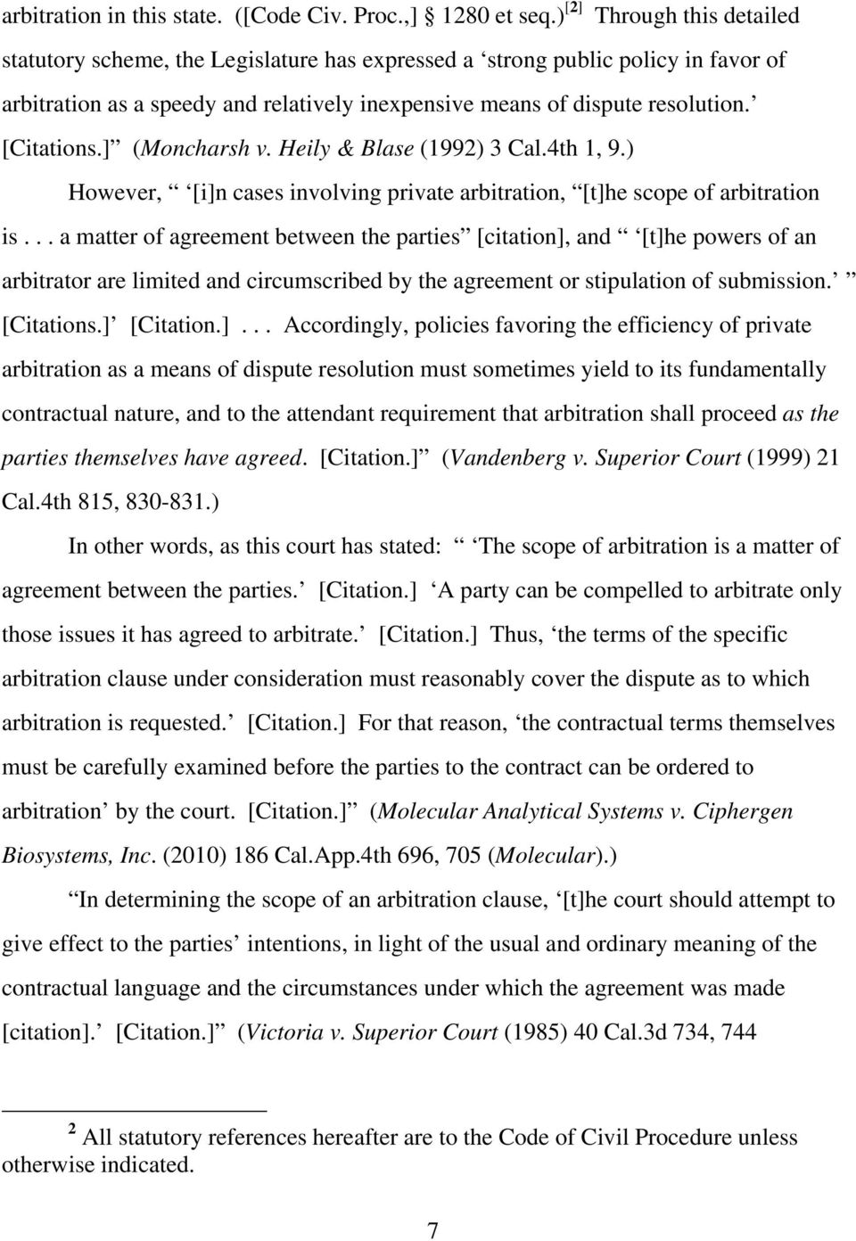 [Citations.] (Moncharsh v. Heily & Blase (1992) 3 Cal.4th 1, 9.) However, [i]n cases involving private arbitration, [t]he scope of arbitration is.