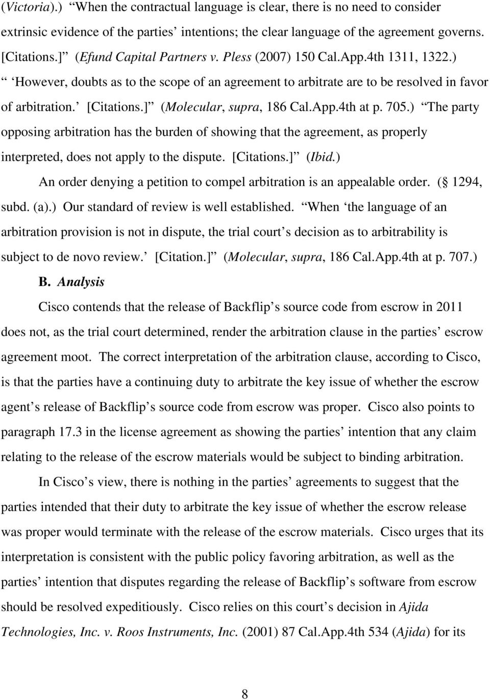 ] (Molecular, supra, 186 Cal.App.4th at p. 705.) The party opposing arbitration has the burden of showing that the agreement, as properly interpreted, does not apply to the dispute. [Citations.
