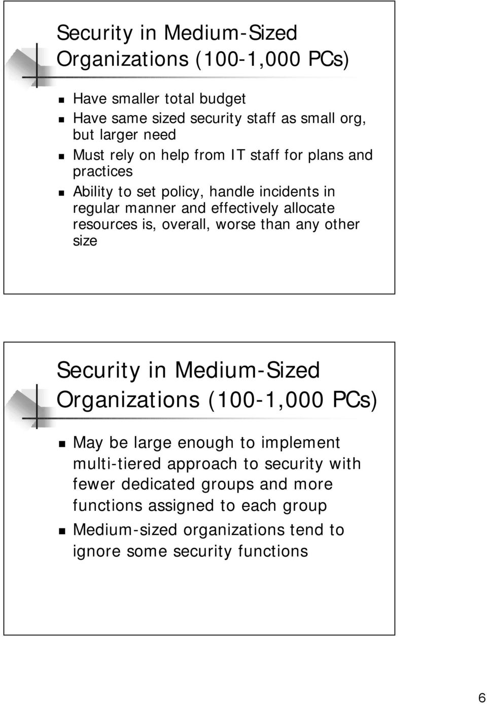 overall, worse than any other size Security in Medium-Sized Organizations (100-1,000 PCs) May be large enough to implement multi-tiered approach to