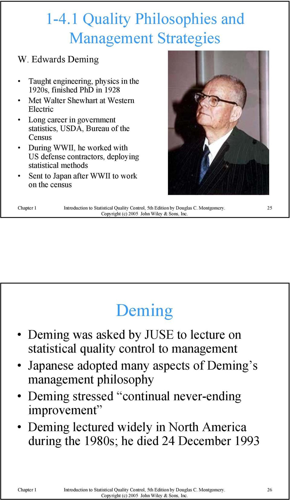 Bureau of the Census During WWII, he worked with US defense contractors, deploying statistical methods Sent to Japan after WWII to work on the census 25 Deming