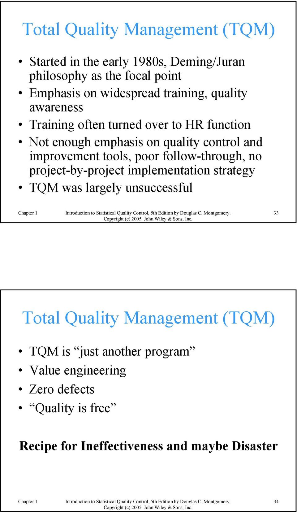 tools, poor follow-through, no project-by-project implementation strategy TQM was largely unsuccessful 33 Total Quality