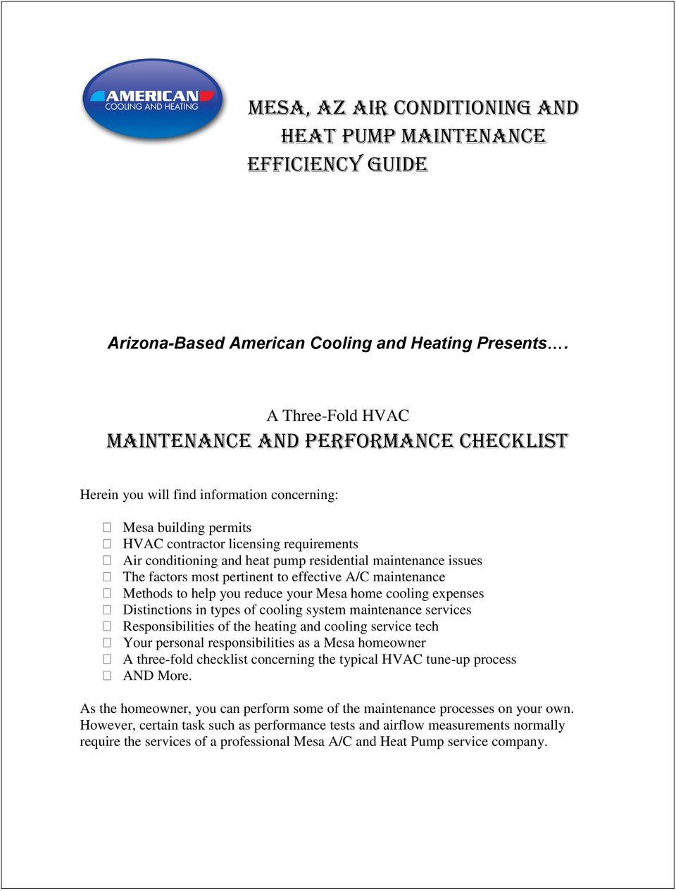 residential maintenance issues The factors most pertinent to effective A/C maintenance Methods to help you reduce your Mesa home cooling expenses Distinctions in types of cooling system maintenance