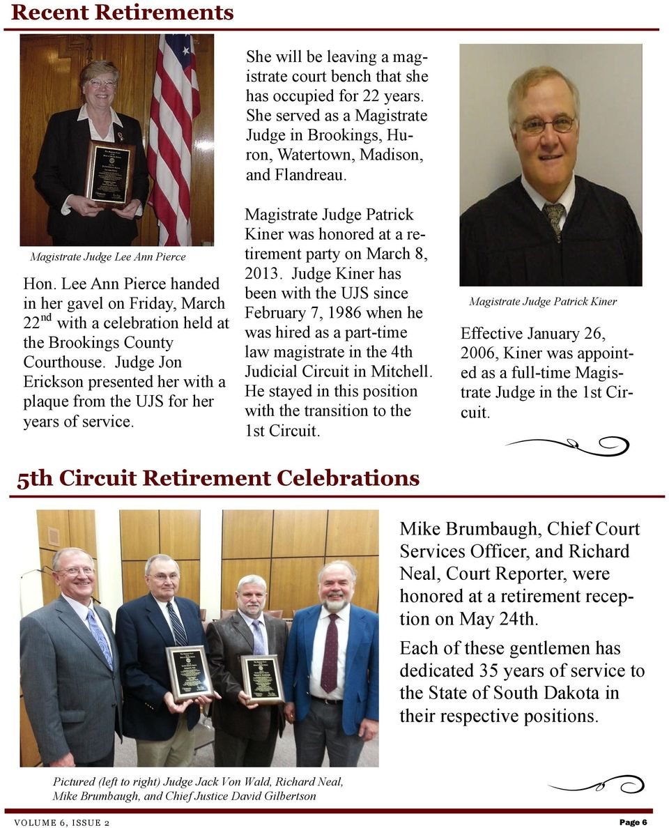 She served as a Magistrate Judge in Brookings, Huron, Watertown, Madison, and Flandreau. Magistrate Judge Patrick Kiner was honored at a retirement party on March 8, 2013.