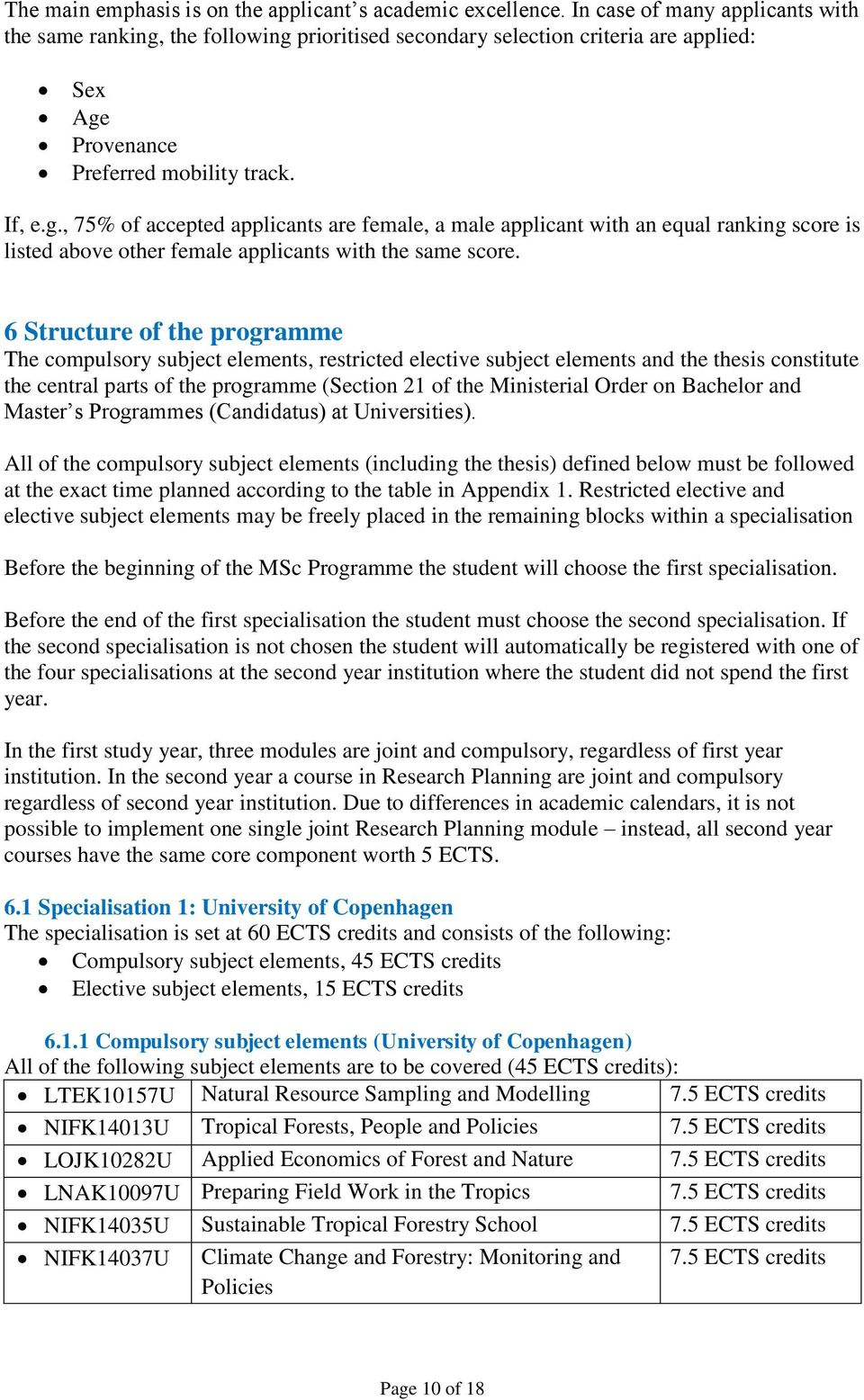 6 Structure of the programme The compulsory subject elements, restricted elective subject elements and the thesis constitute the central parts of the programme (Section 21 of the Ministerial Order on