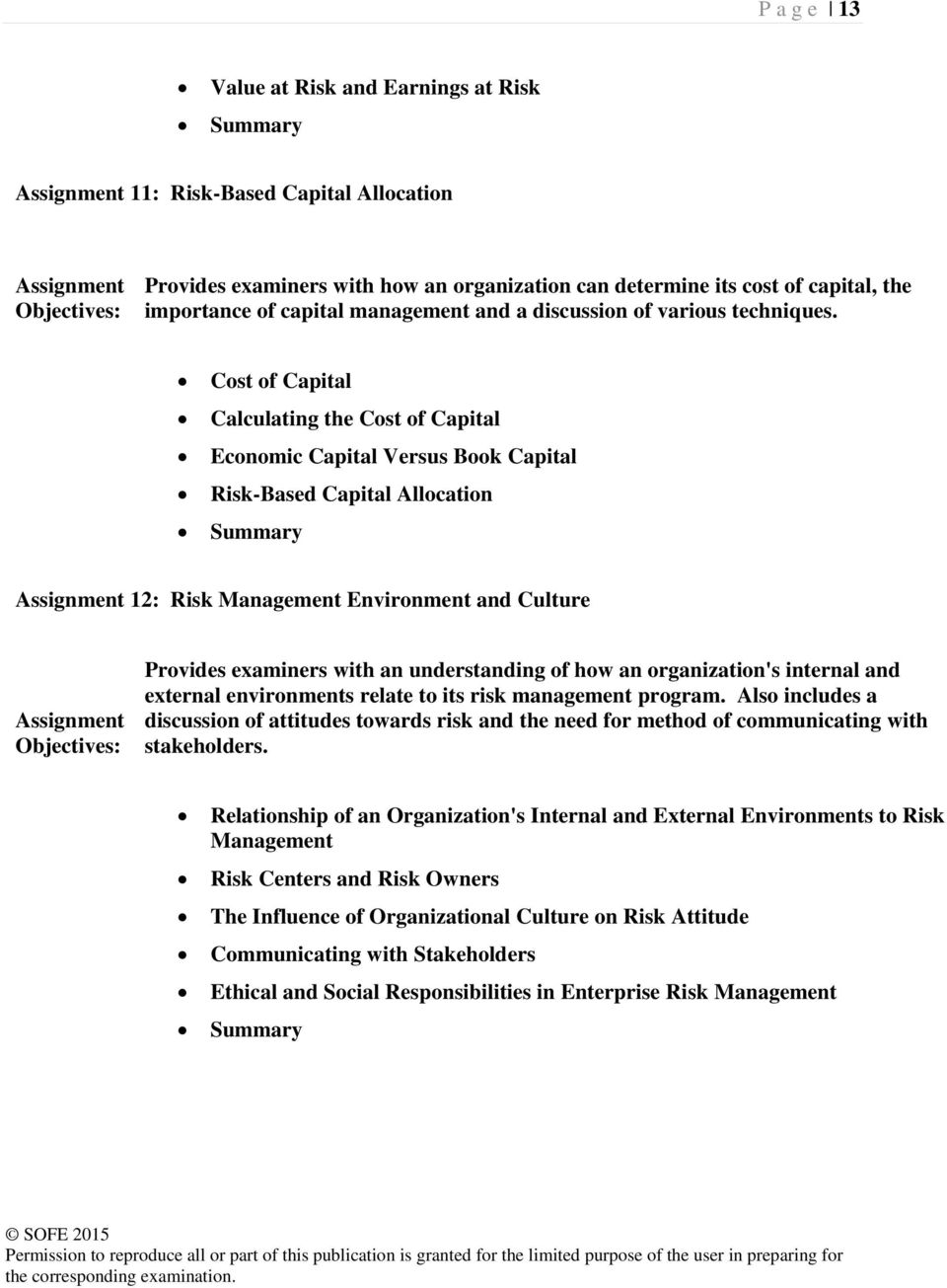 Cost of Capital Calculating the Cost of Capital Economic Capital Versus Book Capital Risk-Based Capital Allocation 12: Risk Management Environment and Culture Provides examiners with an understanding